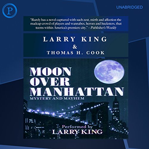 Moon Over Manhattan     A Novel of Mystery and Mahem              By:                                                                                                                                 Larry King,                                                                                        Thomas H. Cook                               Narrated by:                                                                                                                                 Larry King                      Length: 5 hrs and 11 mins     6 ratings     Overall 2.7