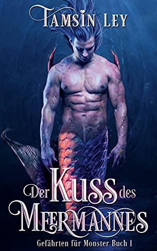 Der Kuss des Meermannes (Gefährten für Monster, Band 1)