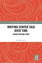Writing Center Talk over Time: A Mixed-Method Study (Routledge Research in Writing Studies)