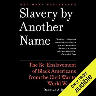 Slavery by Another Name     The Re-Enslavement of Black Americans from the Civil War to World War II               By:                                                                                                                                 Douglas A. Blackmon                               Narrated by:                                                                                                                                 Dennis Boutsikaris                      Length: 15 hrs and 53 mins     1,065 ratings     Overall 4.7