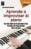 Aprende a improvisar al piano: Una guía completa de actividades para desarrollar tu...