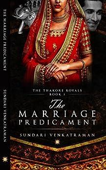 The Marriage Predicament (The Thakore Royals Book 1) by [Sundari Venkatraman]
