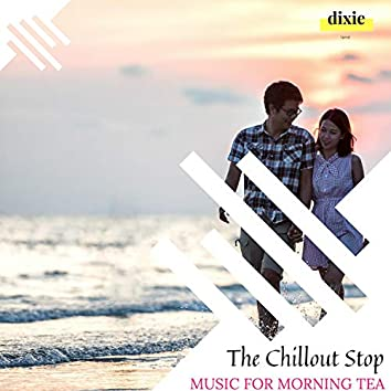 The Chillout Stop - Music For Morning Tea