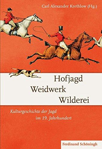 Hofjagd  Weidwerk  Wilderei. Kulturgeschichte der Jagd im 19. Jahrhundert