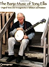 The Banjo Music of Tony Ellis: Original Tunes and Arrangements in Tablature and Notation