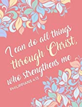 Philippians 4:13 I Can Do All Things Through Christ, Who Strengthens Me: Composition Book Journal 8.5 X 11 Large (Christian Journals For Women to Write In) (Volume 9)