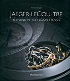 Jaeger-LeCoultre: The Story of the Grande Maison