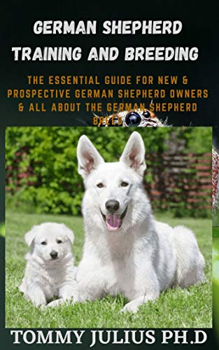 German Shepherd Training And Breeding : The Essential Guide For New & Prospective German Shepherd Owners & All about the German Shepherd Breed (English Edition)