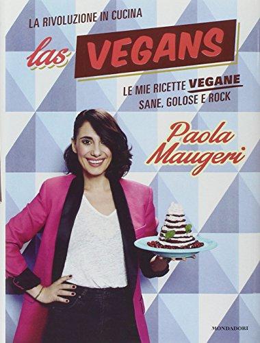 Las Vegans. Le mie ricette vegane sane, golose e rock