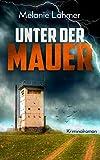 Unter der Mauer - Melanie Lahmer