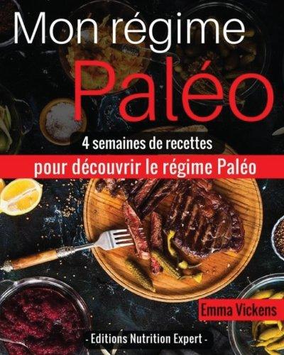 Mon Régime Paléo: 4 semaines de recettes pour découvrir le régime Paléo