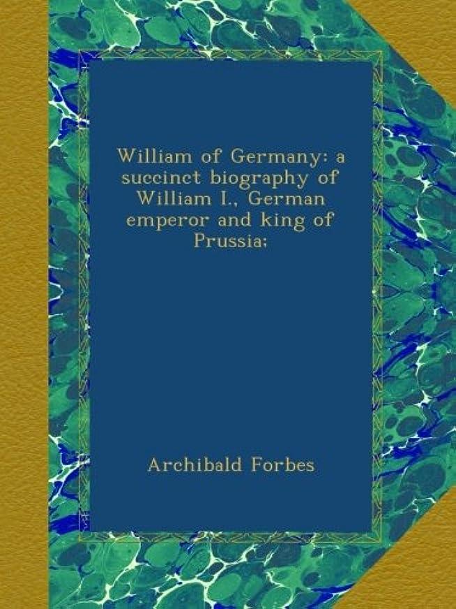 クリスマス追い払う宿泊William of Germany: a succinct biography of William I., German emperor and king of Prussia;