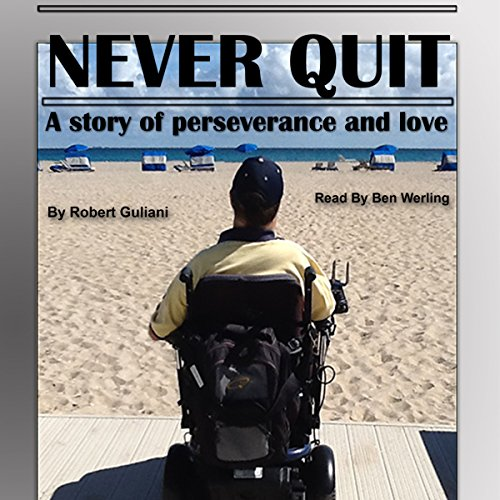 Never Quit     A Story of Perseverance and Love              By:                                                                                                                                 Robert Guliani                               Narrated by:                                                                                                                                 Ben Werling                      Length: 4 hrs and 7 mins     9 ratings     Overall 4.8