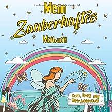 Mein zauberhaftes Malbuch: Feen, Elfen und Meerjungfrauen bringen Dir Magie ins Leben. Für alle die am Zauber glauben  - ab 5 Jahren