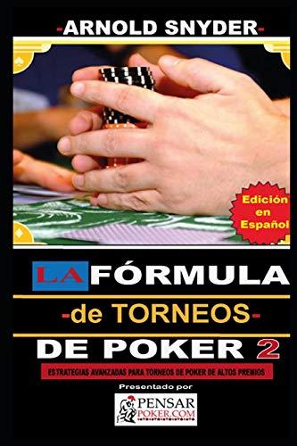 LA Fórmula —de Torneos— de Poker 2: Estrategias Avanzadas para dominar Torneos de Poker de alto buy in.: 10 (Biblioteca PensarPoker)