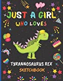 Just A girl Who Loves Tyrannosaurus Rex Sketchbook: New Adorable Tyrannosaurus Rex Sketchbook Gifts For Girls .Tyrannosaurus Rex Blank Paper Sketch ... and Doodling. Cute Christmas Gift Idea.v.2