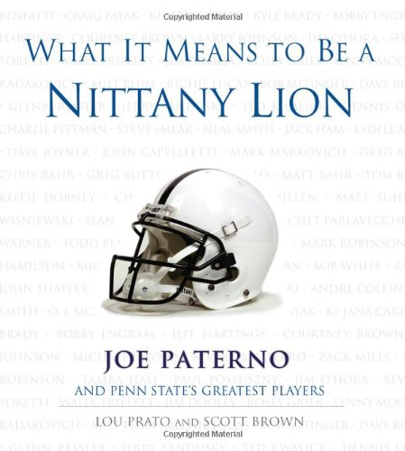 Download What It Means to Be a Nittany Lion: Joe Paterno And Penn State's Greatest Players 1572438460
