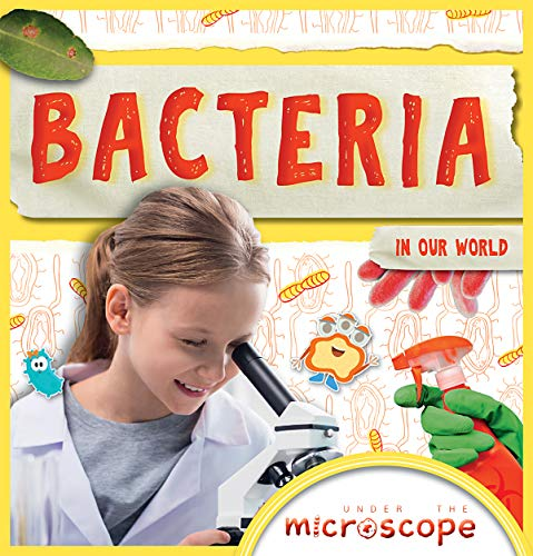 Bacteria in Our World (Under the Microscope)