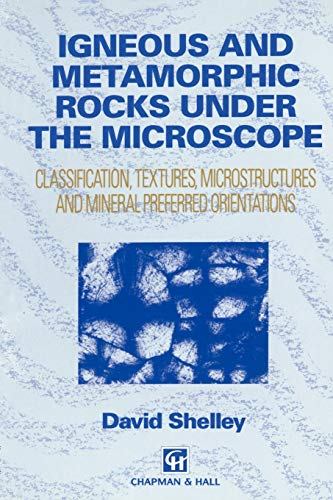 Igneous and Metamorphic Rocks under the Microscope: Classification, textures, microstructures and mineral preferred orientation