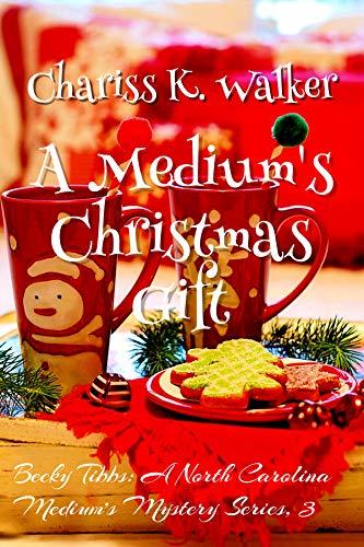 Book: A Medium's Christmas Gift (Becky Tibbs - A North Carolina Medium's Mystery Series Book 3) by Chariss K. Walker