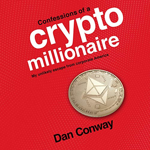 Confessions of a Crypto Millionaire Audiobook By Dan Conway cover art