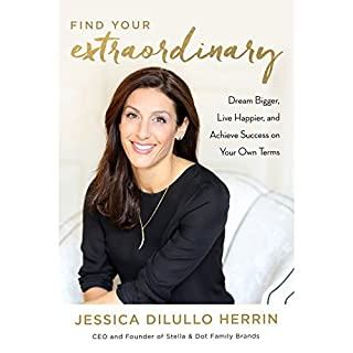 Find Your Extraordinary     Dream Bigger, Live Happier, and Achieve Success on Your Own Terms              By:                                                                                                                                 Jessica Dilullo Herrin                               Narrated by:                                                                                                                                 Jessica Dilullo Herrin                      Length: 6 hrs and 6 mins     244 ratings     Overall 4.8