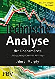 Technische Analyse der Finanzmärkte: Grundlagen, Strategien, Methoden, Anwendungen. Inkl....