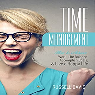 Time Management     How to Achieve Work-Life Balance, Accomplish Goals, and Live a Happy Life              By:                                                                                                                                 Russell Davis                               Narrated by:                                                                                                                                 Derek Botten                      Length: 1 hr and 16 mins     3 ratings     Overall 5.0