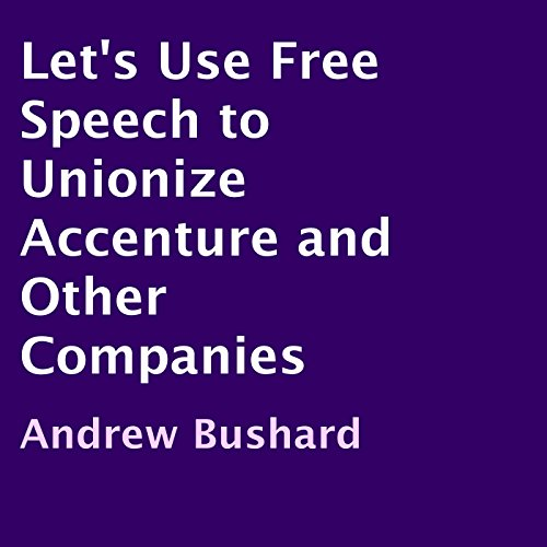 Let's Use Free Speech to Unionize Accenture and Other Companies audiobook cover art