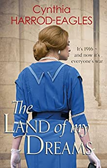 The Land of My Dreams: War at Home, 1916 by [Cynthia Harrod-Eagles]