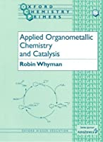 Applied Organometallic Chemistry and Catalysis (Oxford Chemistry Primers)