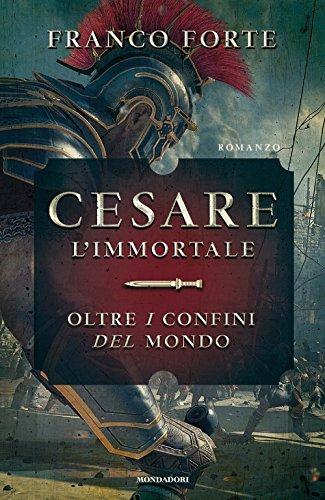 Cesare l'immortale. Oltre i confini del mondo