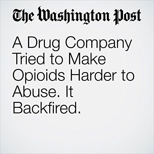 A Drug Company Tried to Make Opioids Harder to Abuse. It Backfired. copertina