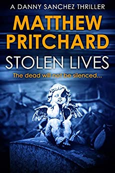 Stolen Lives: The dead will not be silenced... (Danny Sanchez Thrillers Book 2) by [Matthew Pritchard]