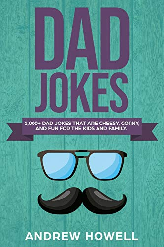 1,000+ Dad Jokes That Are Cheesy, Corny, And Fun For The Kids and Family (Dad Jokes For Kids, Band 1)