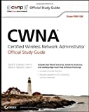 CWNA: Certified Wireless Network Administrator Official Study Guide: (Exam PW0-104) (CWNP Official Study Guides) 1st (first) Edition by Coleman, David D., Westcott, David A. published by John Wiley & Sons (2009)