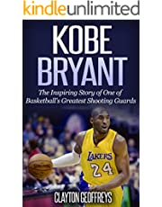 Kobe Bryant: The Inspiring Story of One of Basketball's Greatest Shooting Guards (Basketball Biography Books Book 20)