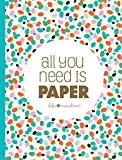 All You Need Is Paper: 230 detachable pages of the cutest patterns, cards, and stitckers
