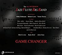 Game Changer by The Ali Ryerson Jazz Flute Big Band (2013-08-20)