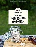 Das kleine Buch: Naturwaschmittel aus Wald und Wiese: Einfach selbst gemacht