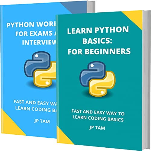 LEARN PYTHON BASICS: FOR BEGINNERS AND PYTHON WORKBOOK FOR EXAMS AND INTERVIEWS: FAST AND EASY WAY TO LEARN CODING BASICS (English Edition)