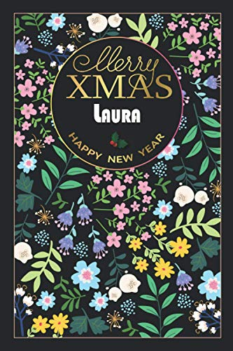 Merry XMAS Laura HAPPY NEW YEAR: Beautiful Christmas Gift for Laura, Elegant Notebook/Journal, Practical Months & Days Timeline, Lightweight and Compact, Premium Matte Finish