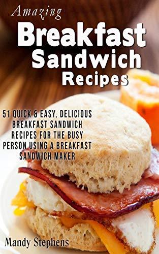 Breakfast Sandwich Recipes: 51 Quick