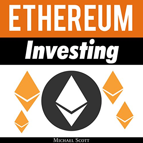 Ethereum Investing: A Complete Guide to Investing in Ether Cryptocurrency and Blockchain Technology audiobook cover art