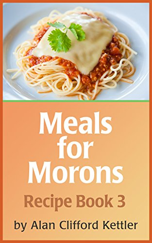 Meals for Morons – Recipe Book Three: Easy Recipes for the Beginner Cook (Meals for Morons – Recipe Books 3) (English Edition)