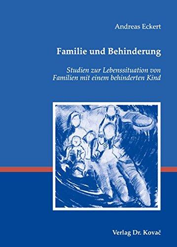 Familie und Behinderung: Studien zur Lebenssituation von Familien mit einem behinderten Kind (Heilpädagogik in Forschung und Praxis)