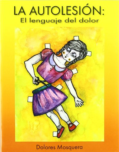 La autolesión. El lenguaje del dolor (LIBROS DE PSICOLOGIA)