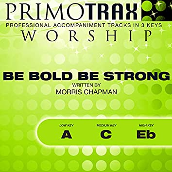 Be Bold Be Strong (Worship Primotrax) [Performance Tracks] - EP