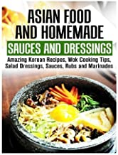 Asian Food and Homemade Sauces and Dressings: Amazing Korean Recipes, Wok Cooking Tips, Salad Dressings, Sauces, Rubs and Marinades (Asian Recipes & Homemade Spices) by Martha Olsen (2016-02-25)