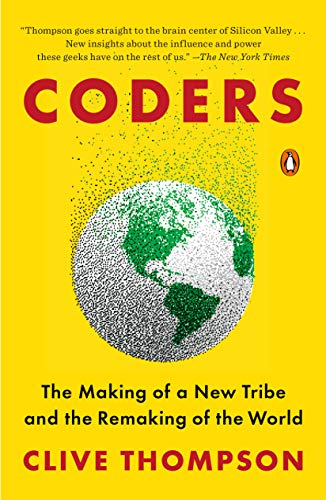Coders: The Making of a New Tribe and the Remaking of the World by [Clive Thompson]